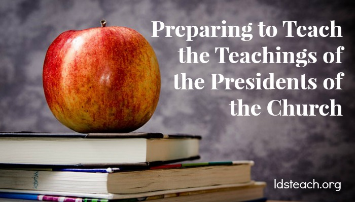 preparing-to-teach-the-teachings-of-the-presidents-of-the-church