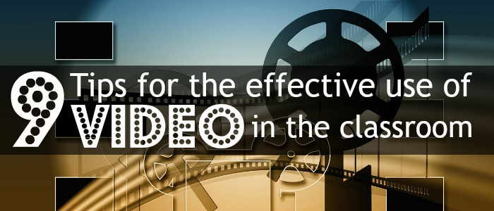 9 Tips for the Effective Use of Video in the Classroom