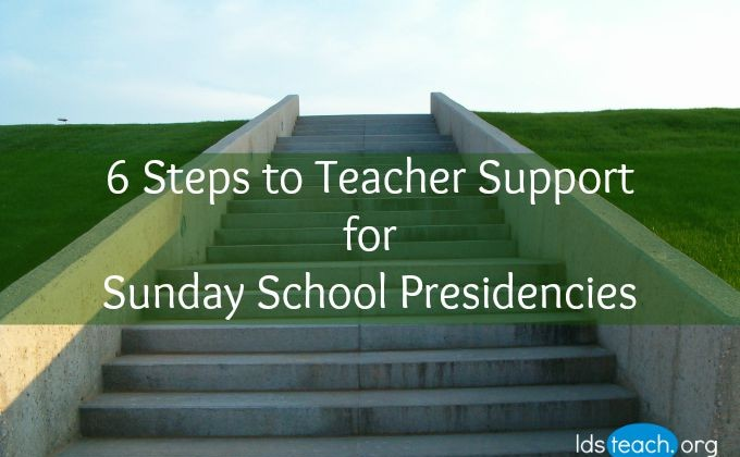 6 Steps to Teacher Support for Sunday School Presidencies
