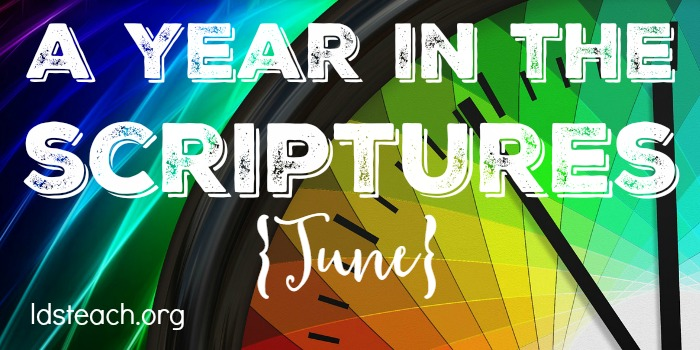A Year in the Scriptures - June - LDS Teach