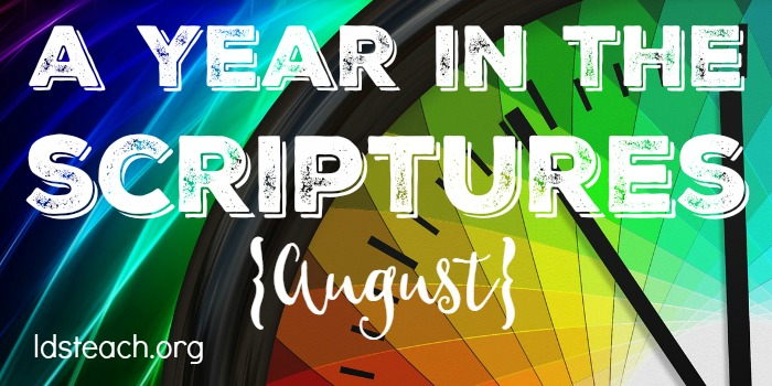 A Year in the Scriptures - August - LDS Teach