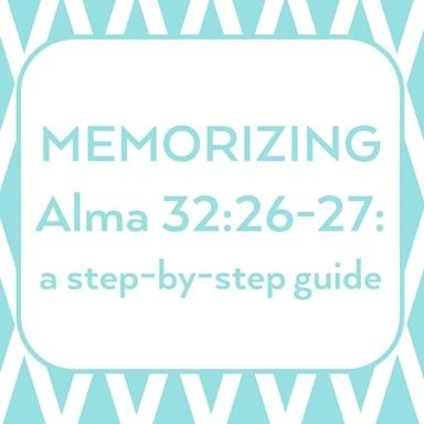 Alma 32:26-27 Memorization